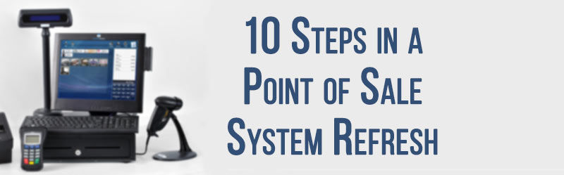 10 Steps in a Point of Sale System Refresh
